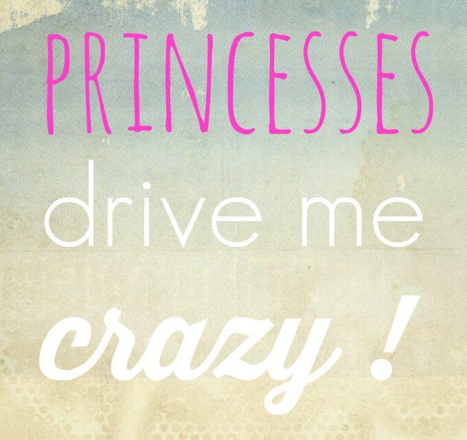 Les princesses me rendent folle !